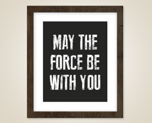 Star wars movie quote print - 8 x 10 print - May the force be with you ...