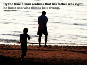 By the time a man realizes that his father was right, he has a son who ...