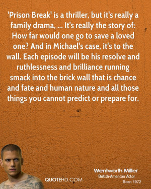 Prison Break' is a thriller, but it's really a family drama, ... It's ...