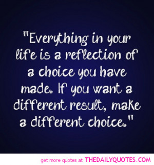 """... You Want a Different Result, Make a Different Choice"""" ~ Life Quote"""