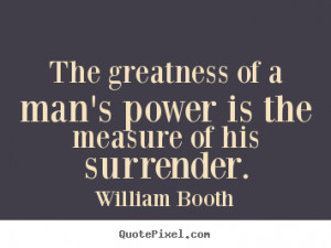 ... power is the measure.. William Booth greatest inspirational quotes