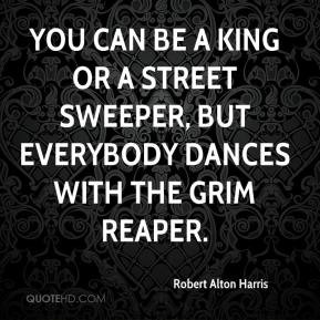 ... king or a street sweeper, but everybody dances with the Grim Reaper
