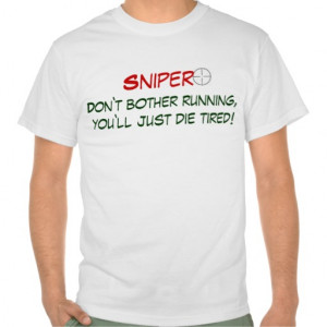 SNIPER Funny Quote T Shirt