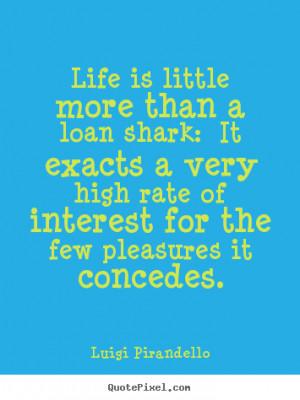 quotes about life by luigi pirandello make custom picture quote