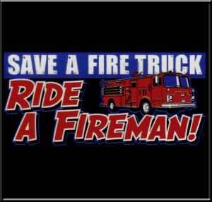 firefighter sayings and quotes | save_a_firetruck_ride_fireman_funny ...
