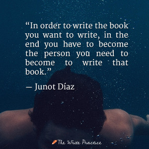 junot diaz quote become a writer