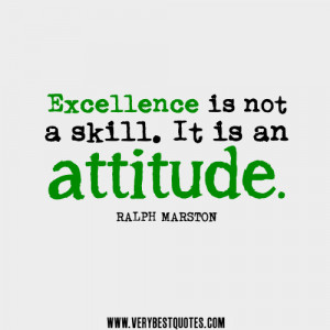 excellence quotes, attitude quotes, Excellence is not a skill. It is ...