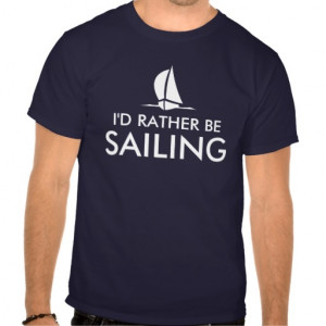 id_rather_be_sailing_t_shirts_humorous_quote ...