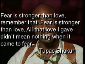 Tupac Quotes About Fear And Love