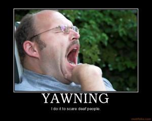 yawning-yawning-deaf-people-demotivational-poster-1271874306