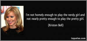 ... nerdy girl and not nearly pretty enough to play the pretty girl