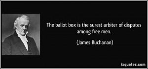 The ballot box is the surest arbiter of disputes among free men ...