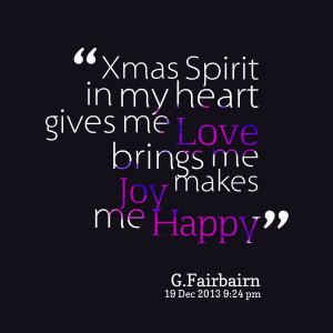 Quotes Picture: xmas spirit in my heart gives me love brings me joy ...