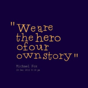 Quotes Picture: we are the hero of our own story