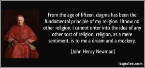 From the age of fifteen, dogma has been the fundamental principle of ...