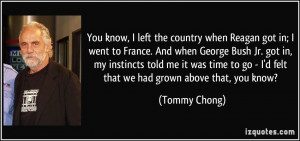 ... to go - I'd felt that we had grown above that, you know? - Tommy Chong