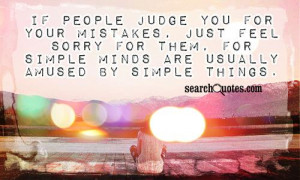 If people judge you for your mistakes, just feel sorry for them, for ...