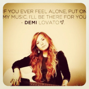 quote! If you ever feel alone put on my music and ill be there for you ...
