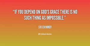 ... God's Grace http://quotes.lifehack.org/quote/sri-chinmoy/if-you-depend