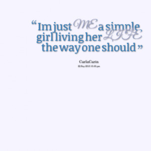 Quotes Picture: im just me a simple girl living her life the way one ...
