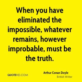 Arthur Conan Doyle - When you have eliminated the impossible, whatever ...
