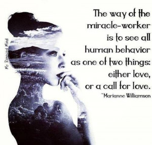 The way of the miracle-worker is to see all human behavior as one two ...