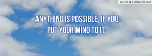 anything is possible , Pictures , if you put your mind to it ...