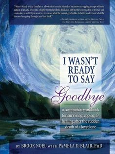 ... Surviving, Coping, and Healing after the Sudden Death of a Loved One