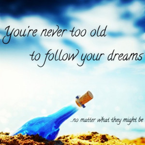 to follow your dreams, no matter what they might be.