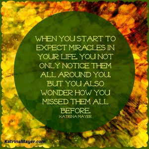 When you start to expect miracles in your life, you not only notice ...