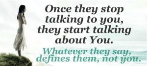 Once They Stop Talking To You, They Start Talking About You