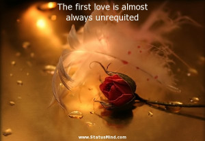 The first love is almost always unrequited - Love Quotes - StatusMind ...
