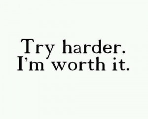Try Harder. I'm worth it