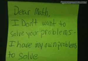 Dear Math, I Don't Want To Solve Your Problems