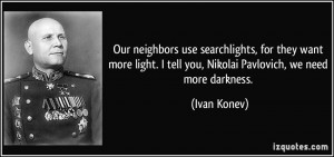 ... want more light. I tell you, Nikolai Pavlovich, we need more darkness