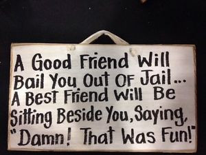 -Friend-Bail-Out-Jail-Best-Friend-BesideYou-Damn-Fun-Sign-Wood-Quote ...