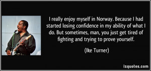 really enjoy myself in Norway. Because I had started losing confidence ...