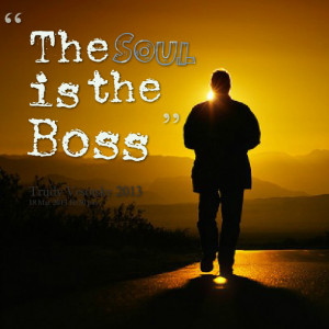 Quotes Picture: the soul is the boss