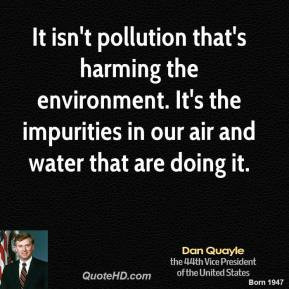 dan-quayle-vice-president-quote-it-isnt-pollution-thats-harming-the ...