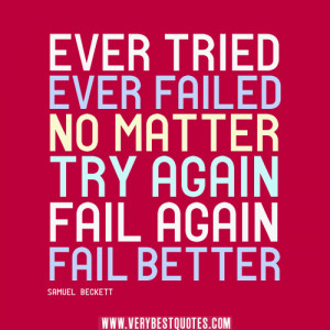 great-motivational-quotes-Ever-tried.-Ever-failed.-No-matter.-Try ...