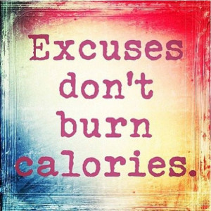 ... , Burning Calories, Daily Motivation, No Excuses, Inspiration Quotes