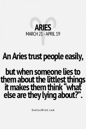 trust easily but you better NEVER lie to me.. even the smallest lie ...