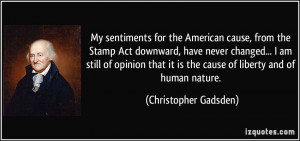 My sentiments for the American cause, from the Stamp Act downward ...