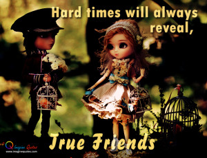 True friends reveal hard times Friendship Quotes
