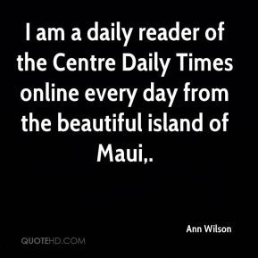 Ann Wilson - I am a daily reader of the Centre Daily Times online ...