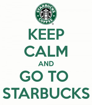 Starbucks Quotes Tumblr Keep calm and go to starbucks