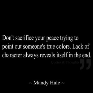 ... true colors. Lack of character always reveals itself in the end