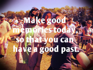 good memories today 300x225 Quotes about Life | Make good memories ...