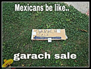 Mexicans be like.. garach sale