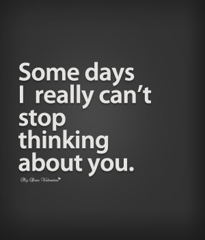 Thinking of You Quotes - Some days I really can't stop thinking about ...